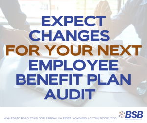 Expect Changes for your next Employee Benefit Plan Audit
